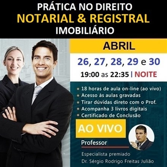 TURMA ABR/21 (Período NOTURNO) Curso de Prática no Direito Notarial & Registral Imobiliário (AO VIVO)